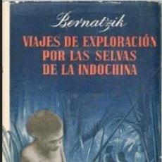 Libros de segunda mano: VIAJES DE EXPLORACION POR LAS SELVAS DE INDOCHINA. BERNARTZIK. Lote 218223378