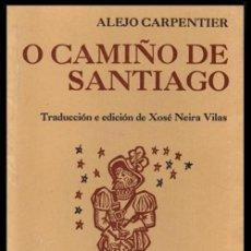 Libros de segunda mano: O CAMIÑO DE SANTIAGO. ALEJO CARPENTIER. E. DE XOSE NEIRA VILAS. ILUSTRACIONS DE XOSE VIZOSO. GALICIA. Lote 220626200