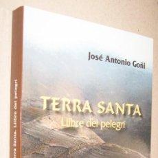 Libros de segunda mano: TERRA SANTA - LLIBRE DEL PELEGRI - JOSE ANTONIO GOÑI - EN CATALAN. Lote 221598257