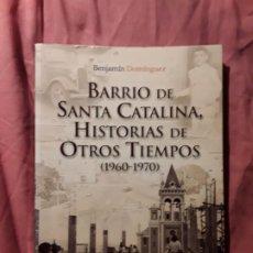 Libros de segunda mano: BARRIO DE SANTA CATALINA 1960-1970. LAS PALMAS DE GRAN CANARIA. BENJAMIN DOMÍNGUEZ. CANARIAS. Lote 221958672