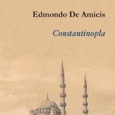 Libros de segunda mano: EDMONDO DE AMICIS. CONSTANTINOPLA .-NUEVO. Lote 222088147