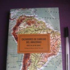 Libros de segunda mano: CAZADORES DE CABEZAS DEL AMAZONAS - FRITZ W UP DE GRAFF - ESPASA VIAJES 2006. Lote 222720382