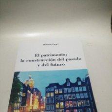 Libros de segunda mano: HORACIO CAPEL - EL PATRIMONIO, LA CONSTRUCCIÓN DEL PASADO Y DEL FUTURO. Lote 222948771