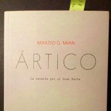 Libros de segunda mano: ÁRTICO. LA BATALLA POR EL GRAN NORTE - MARZIO G.MIAN. Lote 223614452