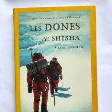 Libros de segunda mano: LES DONES DEL SHISHA, L'EXPEDICIÓ DE NOU CATALANES A L'HIMÀLAIA - SÍLVIA FERRANDIS - 9 HIMALAYA. Lote 223698100