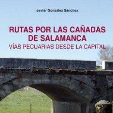 Livros em segunda mão: RUTAS POR LAS CAÑADAS DE SALAMANCA. VÍAS PECUARIAS DESDE LA CAPITAL-DESCATALOGADO-DIFICIL. Lote 224787678