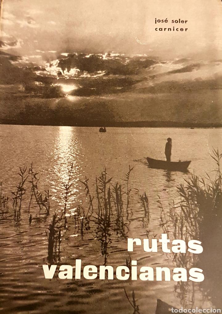 RUTAS VALENCIANAS, DE JOSÉ SOLER CARNICER, 2 EDICIÓN 1965 (Libros de Segunda Mano - Geografía y Viajes)