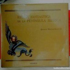 Libros de segunda mano: IGNACIO MALAXECHEVERRÍA. FAUNA FANTÁSTICA DE LA PENÍNSULA IBÉRICA. 1991. Lote 225136790