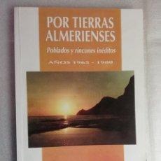 Libros de segunda mano: POR TIERRAS ALMERENSES - POBLADOS Y RINCONES INEDITOS 1965 -1980 DEDICADO POR AUTOR - ALMERIA. Lote 226404135