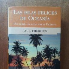 Libros de segunda mano: LAS ISLAS FELICES DE OCEANIA, PAUL THEROUX, UNA ODISEA EN KAYAK POR EL PACIFICO, EDICIONES B, 2002. Lote 227674775