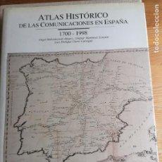 Libros de segunda mano: ATLAS HISTÓRICO DE LAS COMUNICACIONES EN ESPAÑA 1700 - 1998 - BAHAMONDE MAGRO, ÁNGEL, MARTÍNEZ LOREN. Lote 227688525