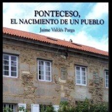 Livres d'occasion: PONTECESO. NACIMIENTO DE UN PUEBLO. J. VALDES PARGA. CORUÑA. GALICIA. LIBRO NUEVO Y PRECINTADO.. Lote 227918325
