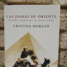 Libros de segunda mano: LAS DAMAS DE ORIENTE GRANDES VIAJERAS POR LOS PAÍSES ÁRABES CRISTINA MORATÓ. Lote 228221548