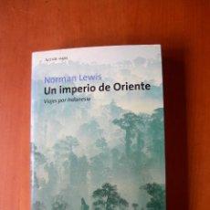 Libros de segunda mano: EL IMPERIO DE ORIENTE / NORMAN LEWIS. Lote 228366740