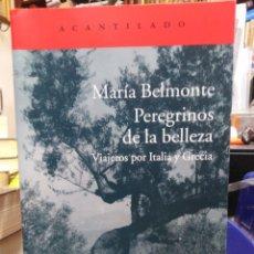 Libros de segunda mano: PEREGRINOS DE LA BELLEZA-VIAJEROS POR INDIA Y GRECIA-MARIA BELMONTE-EDITA ACANTILADO 2015. Lote 228474798