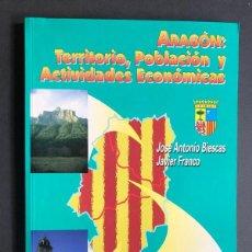 Libros de segunda mano: ARAGÓN: TERRITORIO, POBLACION Y ACTIVIDADES ECONÓMICAS / J.A. BIESCAS - J. FRANCO / ZARAGOZA 1997. Lote 229065070