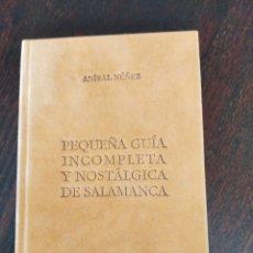Libros de segunda mano: PEQUEÑA GUÍA INCOMPLETA Y NOSTÁLGICA DE SALAMANCA. ANÍBAL NÚÑEZ Y JOSÉ NÚÑEZ LARRAZ. ED FORCADELL 95. Lote 233219170