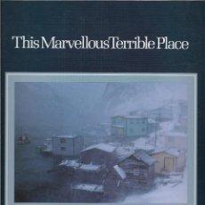 Libros de segunda mano: THIS MARVELLOUS TERRIBLE PLACE. IMÁGENES DE TERRANOVA Y LABRADOR. CANADA.. Lote 233619345