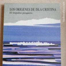 Libros de segunda mano: LOS ORÍGENES DE ISLA CRISTINA. EL IMPULSO PESQUERO. GONZÁLVEZ ESCOBAR, JOSÉ LUIS. 116PP. Lote 233652390