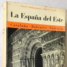 Libros de segunda mano: LA ESPAÑA DEL ESTE. CATALUÑA, BALEARES, VALENCIA. - DEFFONTAINES, PIERRE, Y DURLIAT, MARCEL.. Lote 234635325