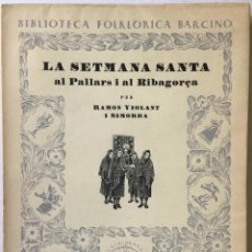 Libros de segunda mano: LA SETMANA SANTA AL PALLARS I AL RIBAGORÇA. - VIOLANT I SIMORRA, RAMÓN.. Lote 234664705