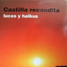 Libros de segunda mano: CASTILLA RECÓNDITA - LUCES Y HAYKUS. Lote 235623590