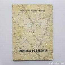 Libros de segunda mano: PROVINCIA DE PALENCIA. SEBASTIÁN DE MIÑANO Y BEDOYA + NOMENCLATOR MUNICIPIOS INE 1981. Lote 235820975