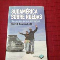 Libros de segunda mano: SUDAMÉRICA SOBRE RUEDAS. SIN PAUSA PERO SIN PRISA - TORNABELL, RAFAEL. Lote 235856225