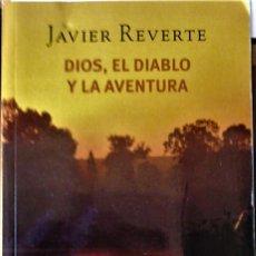 Libros de segunda mano: JAVIER REVERTE - DIOS, EL DIABLO Y LA AVENTURA. Lote 236582605