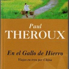 Libros de segunda mano: EN EL GALLO DE HIERRO. VIAJES EN TREN POR CHINA. PAUL THEROUX. EDS. B. 1997. 595 PÁGS. TAPA BLANDA. Lote 236683520