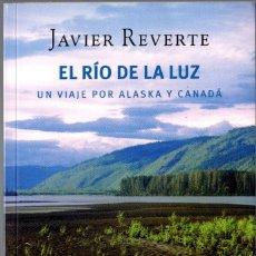 Libros de segunda mano: EL RÍO DE LA LUZ. JAVIER REVERTE. UN VIAJE POR ALASKA Y CANADÁ. PLAZA & JANÉS. 2010. 520 PÁGS. Lote 236684565