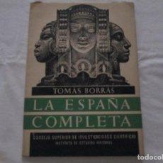 Libros de segunda mano: LA ESPAÑA COMPLETA - TOMAS BORRAS - 1950. Lote 236700245