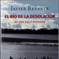 Livros em segunda mão: EL RÍO DE LA DESOLACIÓN. JAVIER REVERTE. RANDOM-HOUSE MONDADORI.2004. 367 PÁGS. TAPA BLANDA.. Lote 237117905
