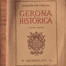 Libros de segunda mano: GIRONA HISTÓRICA - JOAQUIN PLA CARGOL - 1947 - NOTABLEMENTE AMPLIADA CON GRABADOS Y PLANOS. Lote 240580375