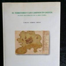 Libros de segunda mano: EL TERRITORIO Y LOS CAMINOS EN GALICIA. PLANOS HISTORICOS - NARDIZ ORTIZ - FERROCARRIL -CARRETERAS. Lote 241948995
