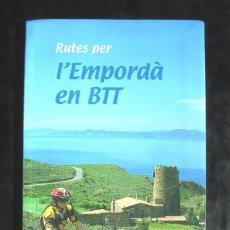 Libros de segunda mano: RUTES PER L'EMPORDÀ EN BTT IMPECABLE BRAU EDICIONS, FIGUERES. TEXT I RUTES SERGI LARA. Lote 244387830