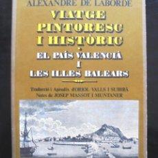 Libros de segunda mano: VIATGE PINTORESC I HISTÒRIC. EL PAÍS VALENCIÀ I LES ILLES BALEARS ALEXANDRE DE LABORDE 1975. Lote 244799405