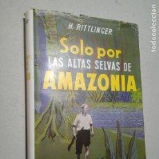 Libros de segunda mano: SOLO POR LAS ALTAS SELVAS DE AMAZONIA. H. RITTLINGER. ED. LABOR. 227 PP. ILUSTRADO.. Lote 245242335