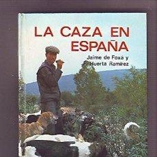 Libros de segunda mano: LA CAZA EN ESPAÑA - FOXÁ, JAIME DE & HUERTA RAMÍREZ, F.. Lote 245558620