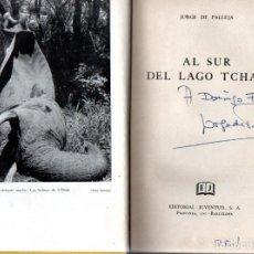 Libros de segunda mano: JORGE DE PALLEJÁ : AL SUR DEL LAGO CHAD (JUVENTUD, 1957) CON AUTÓGRAFO DEL CAZADOR. Lote 248598910