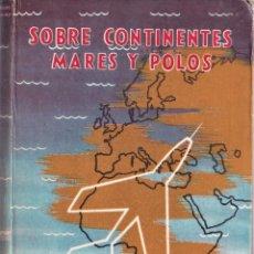 Libros de segunda mano: SOBRE CONTINENTES MARES Y POLOS, AVIADORES - TOMO II - CARL HANNS POLLOC - ED. PEUSER ARGENTINA 1953. Lote 251352220