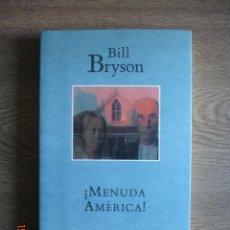 Libros de segunda mano: ¡MENUDA AMÉRICA! - BILL BRYSON - EDITORIAL MONDADORI, 1994 - 1ª EDICIÓN - MUY BUEN ESTADO. Lote 254894085