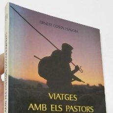 Libros de segunda mano: VIATGES AMB ELS PASTORS TRANSHUMANTS - ERNEST COSTA I SAVOIA. Lote 261915220