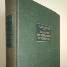 Libros de segunda mano: SOLO POR LAS ALTAS SELVAS DE AMAZONIA. DE LIMA AL ATLÁNTICO POR VÍA FLUVIAL. H RITTLINGER. ED LABOR. Lote 261151410