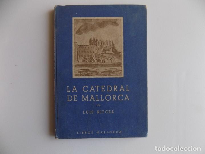 LIBRERIA GHOTICA. LUIS RIPOLL. LA CATEDRAL DE MALLORCA. 1945. MUY ILUSTRADO. (Libros de Segunda Mano - Geografía y Viajes)
