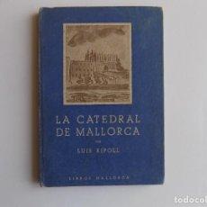 Libros de segunda mano: LIBRERIA GHOTICA. LUIS RIPOLL. LA CATEDRAL DE MALLORCA. 1945. MUY ILUSTRADO.. Lote 262303520