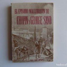 Libros de segunda mano: LIBRERIA GHOTICA. LUIS RIPOLL. EL EPISODIO MALLORQUIN DE CHOPIN Y GEORGE SAND.1969. ILUSTRADO.. Lote 262304055