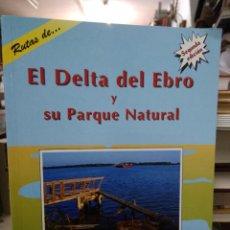 Libros de segunda mano: RUTAS DE EL DELTA DEL EBRO Y SU PARQUE NATURAL. L.14508-1235. Lote 262895705