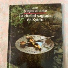 Libros de segunda mano: VIAJES AL ARTE ,LA CIUDAD SAGRADA DE KIOTO. Lote 264249504