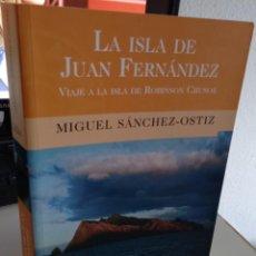 Livres d'occasion: LA ISLA DE JUAN FERNÁNDEZ VIAJE A LA ISLA DE ROBINSON CRUSOE - SÁNCHEZ-OSTIZ, MIGUEL. Lote 265840149
